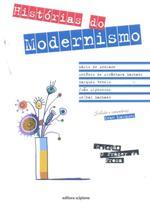 Histórias do Modernismo - Conforme a Nova Ortografia - Col. o Prazer da Prosa - Scipione