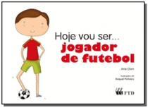 Hoje vou ser... jogador de futebol - Ftd