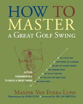 How to Master a Great Golf Swing - Rowman  littlefield publishing group inc