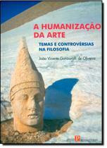 Humanização da Arte, A: Temas e Controvérsias da Filosofia - Pinakotheke