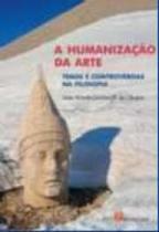 Humanizacao da arte: temas e controversias da filosofia, a - Pinakotheke -
