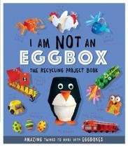 I Am Not An Egg Carton: 10 Amazing Things to Make with Egg Boxes - Welbeck Publishing Group -