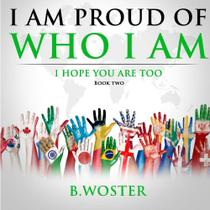 I Am Proud of Who I Am - Barbara Woster