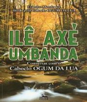 Ile Axe Umbanda - Conversas Com O Caboclo Ogum Da Lua - Anubis