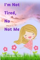 Im Not Tired, No Not Me - Blurb -