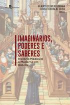 Imaginários, Poderes e Saberes. História Medieval e Moderna em Debate - Paco