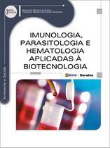 Imunologia, Parasitologia e Hematologia Aplicadas À Biotecnologia - Série Eixos - Editora érica