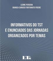 Informativos Do Tst E Enunciados Das Jornadas Organizados Por Temas - Ltr -