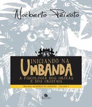 Iniciando Na Umbanda - A Pscicologia Dos Orixas E Dos Cristais - Vol 01 - Besourobox
