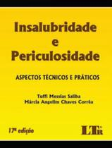 Insalubridade e periculosidade - aspectos técnicos e práticos - Ltr -
