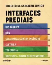 Interfaces prediais - hidraulica, gas, seguranca contra incendio, eletrica, telefonia e nbr 15575: norma de desempenho - Edgard Blucher