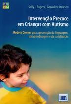 Intervenção Precoce em Crianças Com Autismo. Modelo Denver Para A Promoção da Linguagem - Lidel -