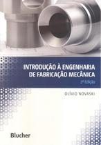 INTRODUCAO A ENGENHARIA DE FABRICACAO MECANICA - 2ª ED - Edgard Blucher