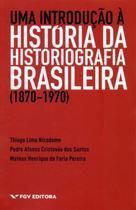 Introducao a historia da historiografia brasileira (1870-1970), uma - FGV EDITORA