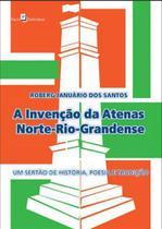 Invençao da atenas norte-rio-grandense, a - Paco editorial -