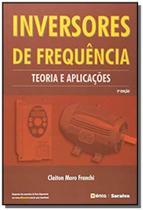 Inversores de frequencia: teoria e aplicacoes - Editora erica ltda