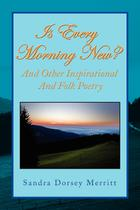 Is Every Morning New and Other Inspirational and Folk Poetry - Xlibris