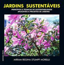Jardins Sustentáveis - Princípios e Técnicas de Sustentabilidade aplicáveis a Projetos de Jardins - Editora Rígel