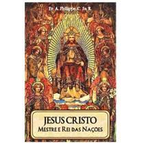 Jesus Cristo: Mestre e Rei das Nações - Pe. A. Philippe, C.Ss.R. - Editora Santa Cruz