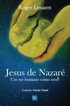 Jesus de nazaré - um ser humano como nós? - Scortecci Editora -