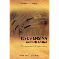 Jesus Ensina as Leis da Criação - Nova Interpretaçã de Textos Bíblicos - Ordem do graal na terra