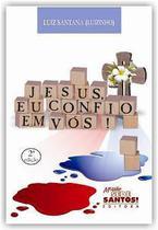 Jesus, eu confio em vós! - luiz santana - Armazem