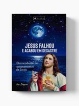 Jesus falhou e acabou em desastre - Editora viseu
