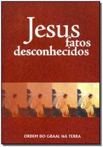 Jesus fatos desconhecidos - Ordem do graal