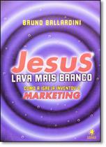 Jesus Lava Mais Branco: Como a Igreja Inventou o Marketing - Gryphus -