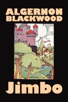 Jimbo by Algernon Blackwood, Fiction, Horror, Classics, Fantasy - Alan rodgers books