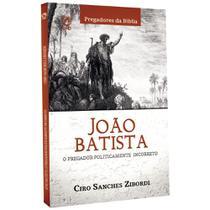 João Batista O Pregador Politicamente Incorreto Cpad -