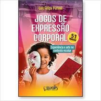 JOGOS DE EXPRESSãO CORPORAL: EXPERIENCIA E ARTE NO CONTEXTO ESCOLAR - Wak Editora -