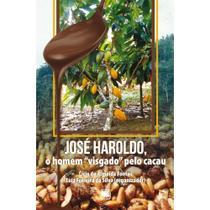José Haroldo, o homem visgado pelo cacau - Scortecci Editora -
