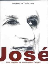 José-Uma Biografia de José Augusto Delgado - Thesaurus