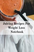 Juicing Recipes For Weight Loss Notebook - Inge baum -