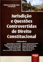 Jurisdição e Questões Controvertidas de Direito Constitucional - Juruá -