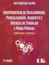 Jurisprudência De Insalubridade, Periculosidade, Acidentes e Doenças do Trabalho e Prova Pericial - 2 ª Ed. 2018 - Ltr