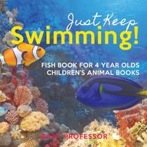 Just Keep Swimming! Fish Book for 4 Year Olds   Childrens Animal Books - Speedy Publishing Llc -