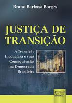 Justiça de Transição A Transição Inconclusa e suas Consequências na Democracia Brasileira - Juruá
