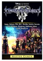 Kingdom Hearts III 3 Game, Deluxe, PS4, DLC, Worlds, Switch, Secrets, Tips, Ultimata, Weapons, Emblems, Jokes, Guide Unofficial - Gamer guides llc