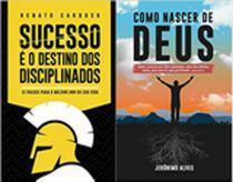 kit Sucesso é o Destino dos Disciplinados/Como Nascer de Deus -