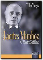 Laertes munhoz - o mestre sublime - Jurua