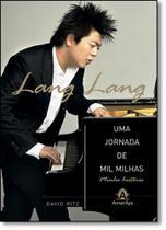 Lang Lang - Uma Jornada de Mil Milhas: Minha História - Amarilys editora - grupo manole