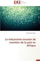 Le mécanisme onusien de maintien de la paix en afrique - Omniscriptum Gmbh & Co Kg