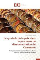 Le symbole de la paix dans le processus de démocratisation du cameroun - Omniscriptum Gmbh & Co Kg