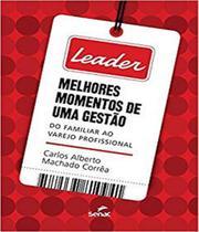 Leader - Melhores Momentos De Uma Gestao Do Familiar Ao Varejo Profissional - Senac-Rj