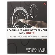 Learning - Learning 2D Game Development With Unity - A Hands-On Guide To Game Creation - Addison-wesley
