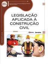 Legislação Aplicada À Construção Civil -  Série Eixos - Editora érica