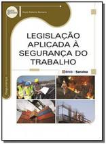 Legislacao aplicada a seguranca do trabalho - Editora erica ltda