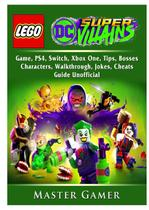 Lego DC Super Villains Game, PS4, Switch, Xbox One, Tips, Bosses, Characters, Walkthrough, Jokes, Cheats, Guide Unofficial - Hiddenstuff entertainment llc.